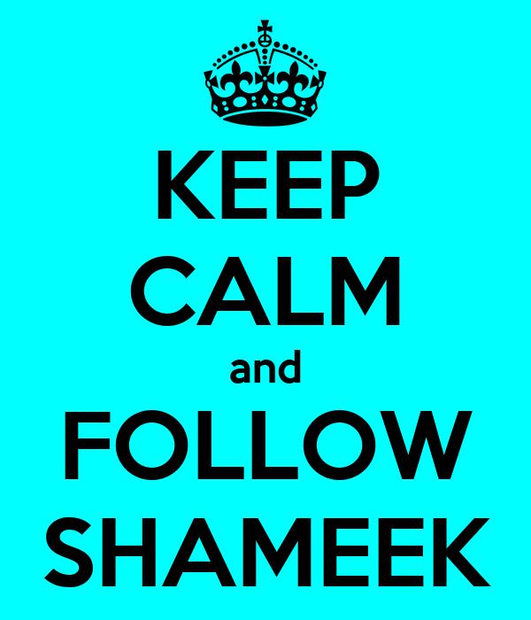 KEEP CALM and FOLLOW SHAMEEK