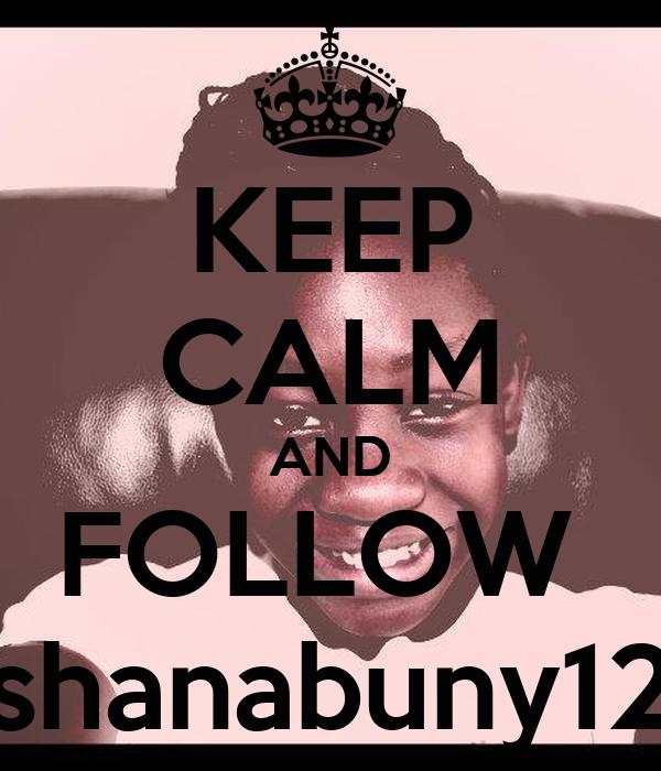 KEEP CALM AND FOLLOW  shanabuny12
