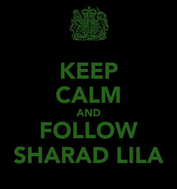 KEEP CALM AND FOLLOW SHARAD LILA