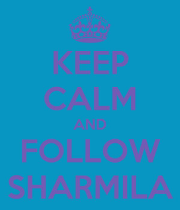 KEEP CALM AND FOLLOW SHARMILA