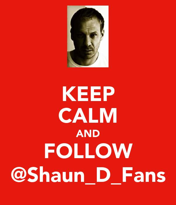KEEP CALM AND FOLLOW @Shaun_D_Fans