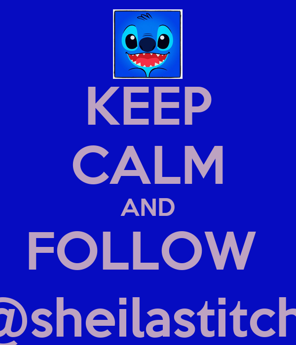 KEEP CALM AND FOLLOW  @sheilastitch