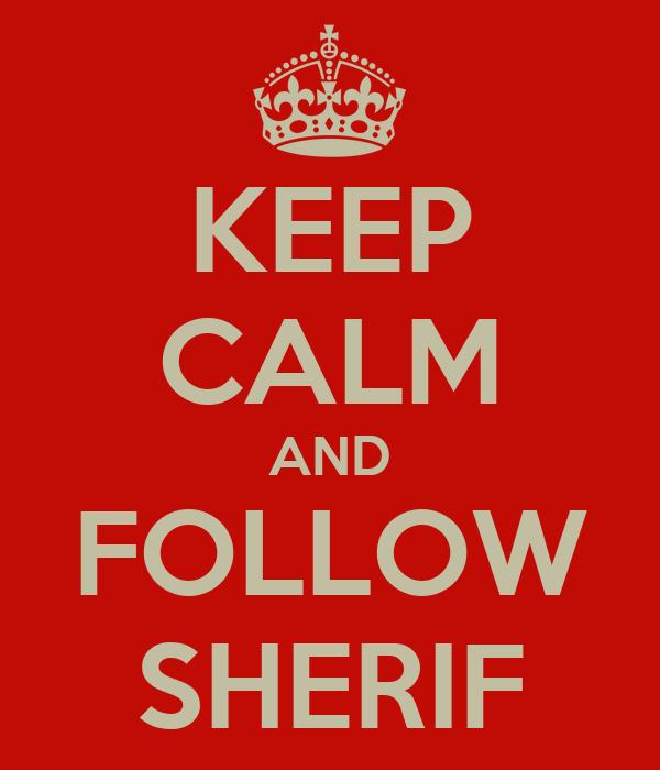 KEEP CALM AND FOLLOW SHERIF
