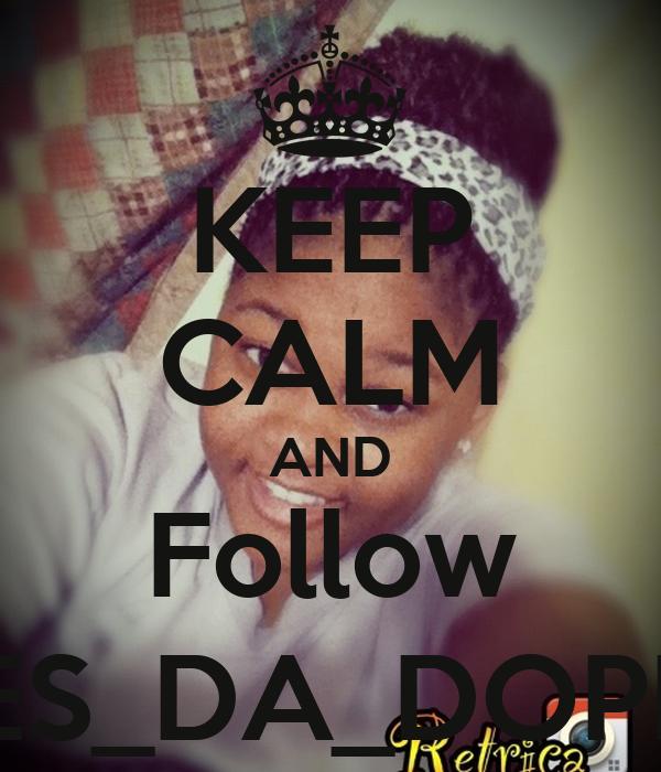 KEEP CALM AND Follow SHES_DA_DOPEST