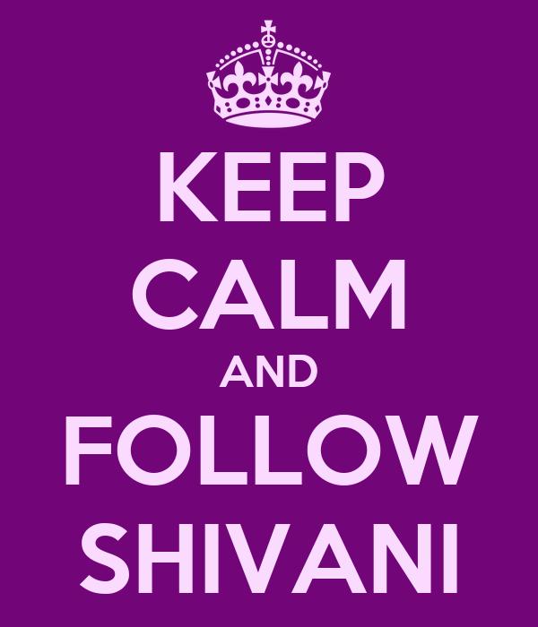 KEEP CALM AND FOLLOW SHIVANI