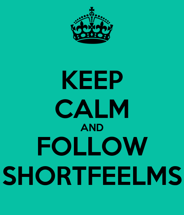 KEEP CALM AND FOLLOW SHORTFEELMS