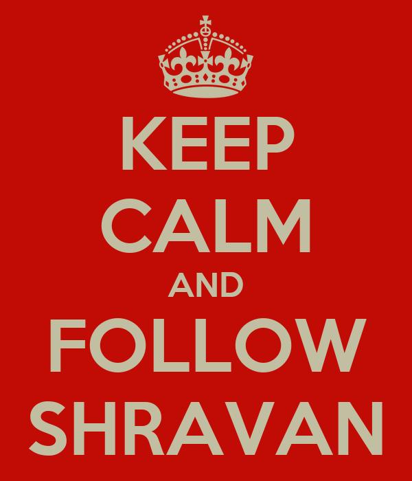 KEEP CALM AND FOLLOW SHRAVAN