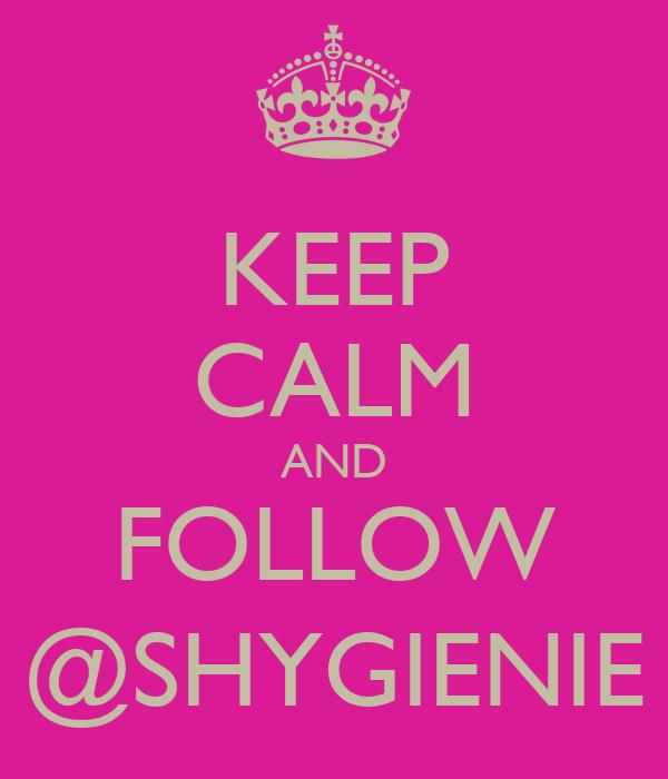 KEEP CALM AND FOLLOW @SHYGIENIE