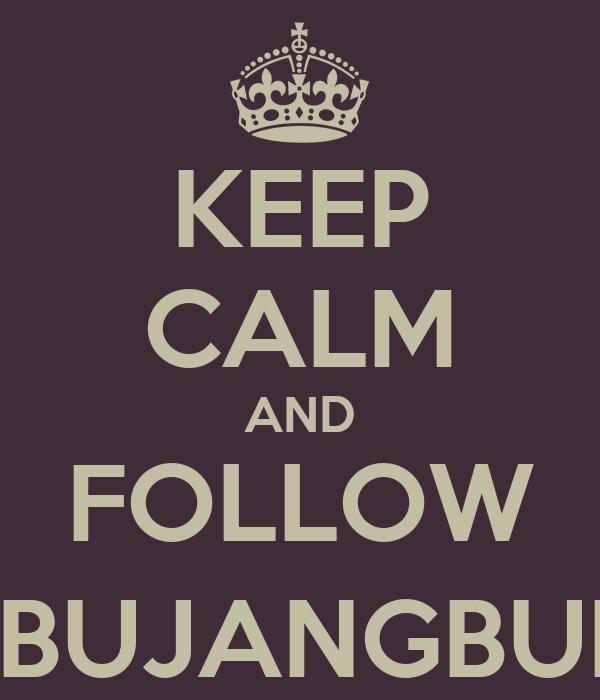KEEP CALM AND FOLLOW @SIBUJANGBUNTU