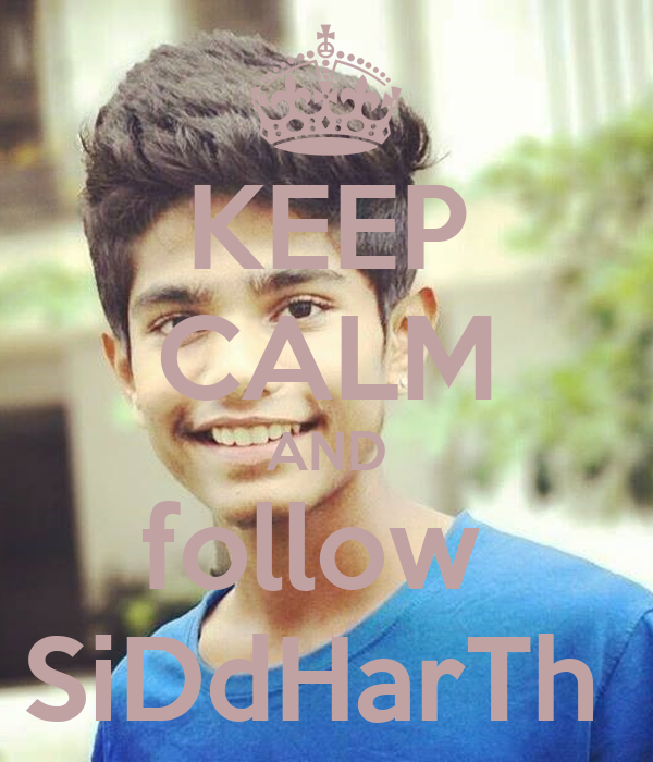 KEEP CALM AND follow  SiDdHarTh