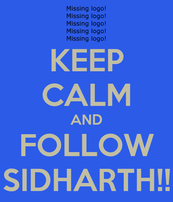 KEEP CALM AND FOLLOW SIDHARTH!!