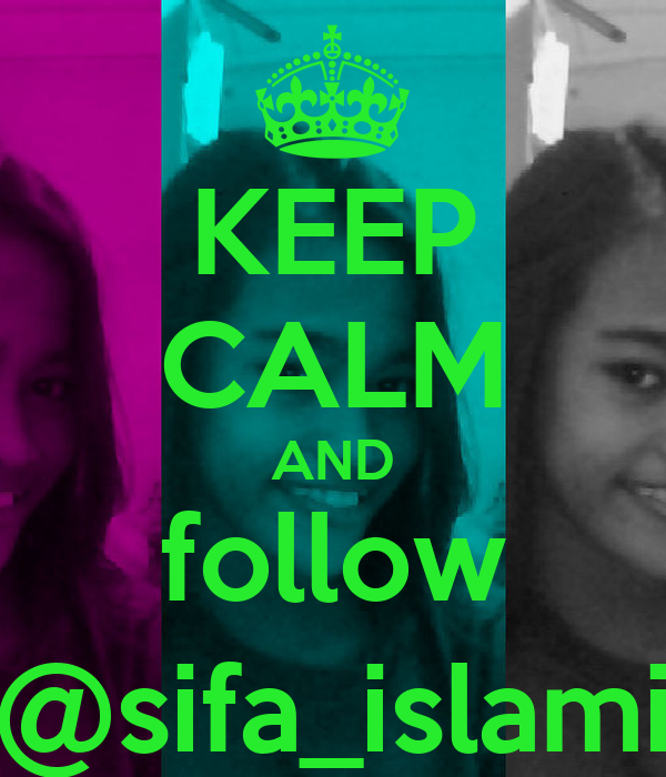 KEEP CALM AND follow @sifa_islami
