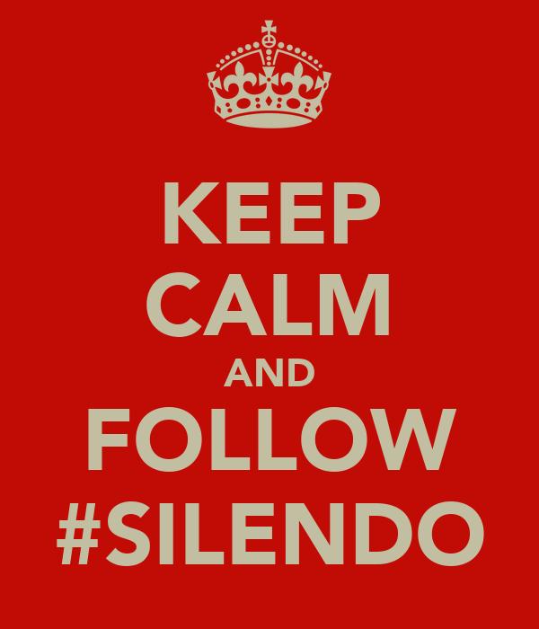 KEEP CALM AND FOLLOW #SILENDO