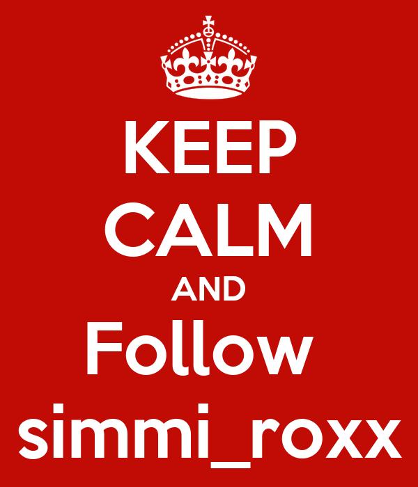 KEEP CALM AND Follow  simmi_roxx