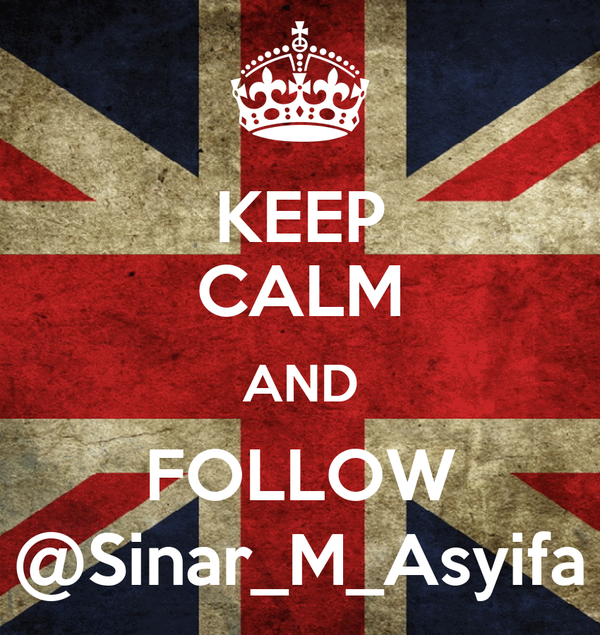 KEEP CALM AND FOLLOW @Sinar_M_Asyifa