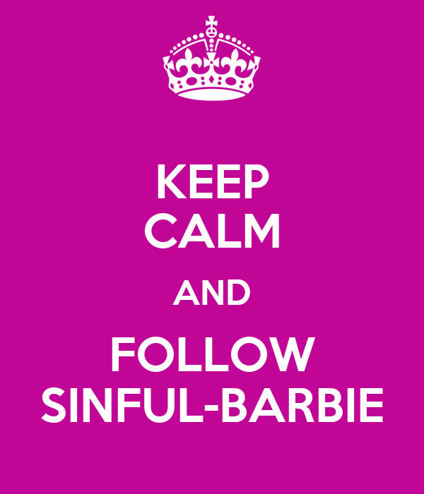 KEEP CALM AND FOLLOW SINFUL-BARBIE