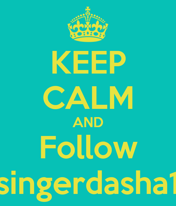KEEP CALM AND Follow singerdasha1