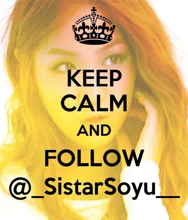 KEEP CALM AND FOLLOW @_SistarSoyu__