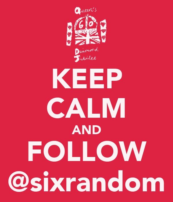 KEEP CALM AND FOLLOW @sixrandom