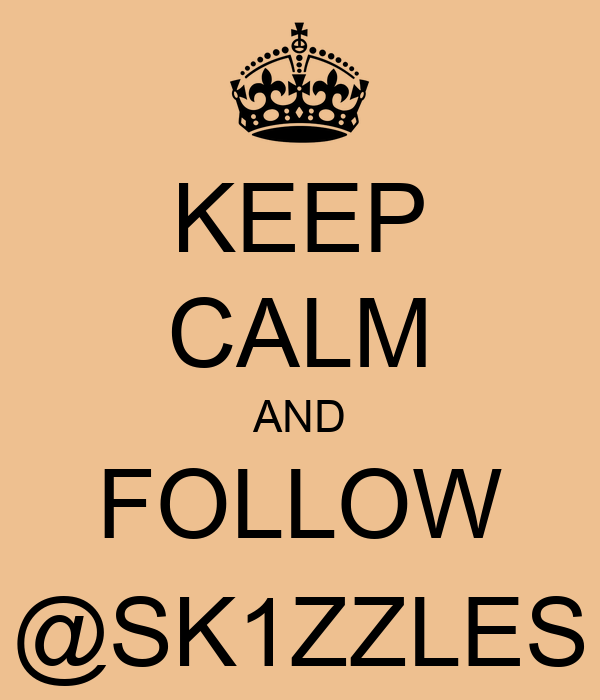 KEEP CALM AND FOLLOW @SK1ZZLES