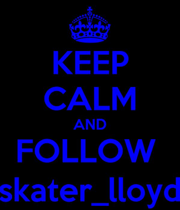 KEEP CALM AND FOLLOW  skater_lloyd