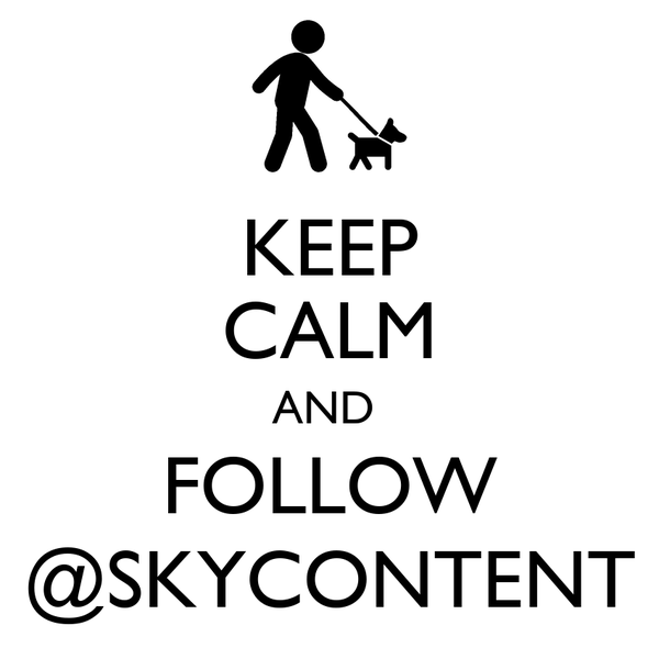 KEEP CALM AND  FOLLOW @SKYCONTENT