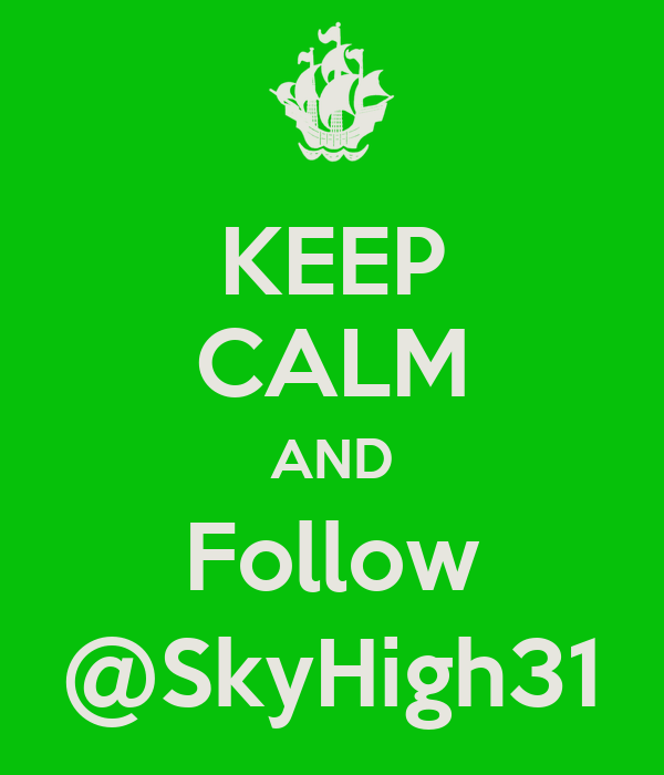 KEEP CALM AND Follow @SkyHigh31