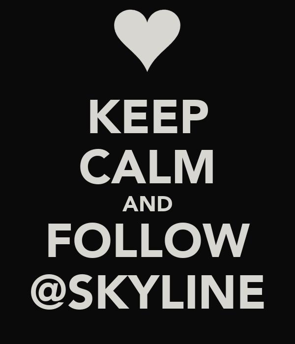 KEEP CALM AND FOLLOW @SKYLINE