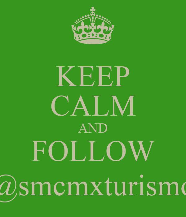 KEEP CALM AND FOLLOW @smcmxturismo