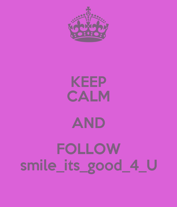 KEEP CALM AND FOLLOW smile_its_good_4_U
