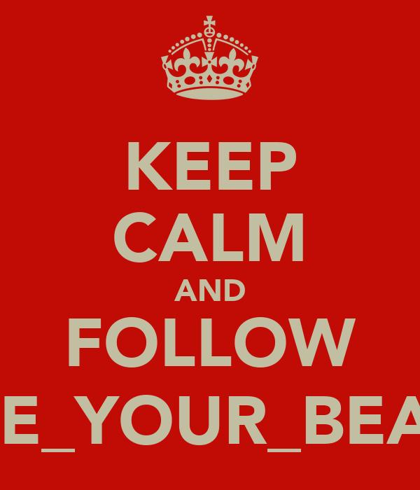KEEP CALM AND FOLLOW @SMILE_YOUR_BEAUTIFU