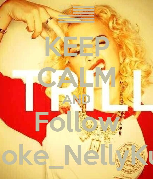 KEEP CALM AND Follow Smoke_NellyKush