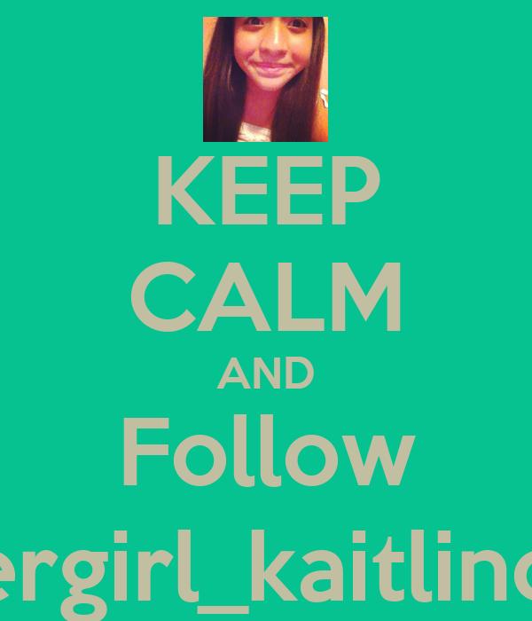 KEEP CALM AND Follow Soccergirl_kaitlincastro