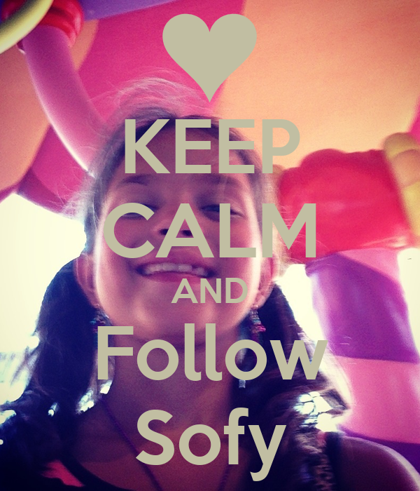 KEEP CALM AND Follow Sofy