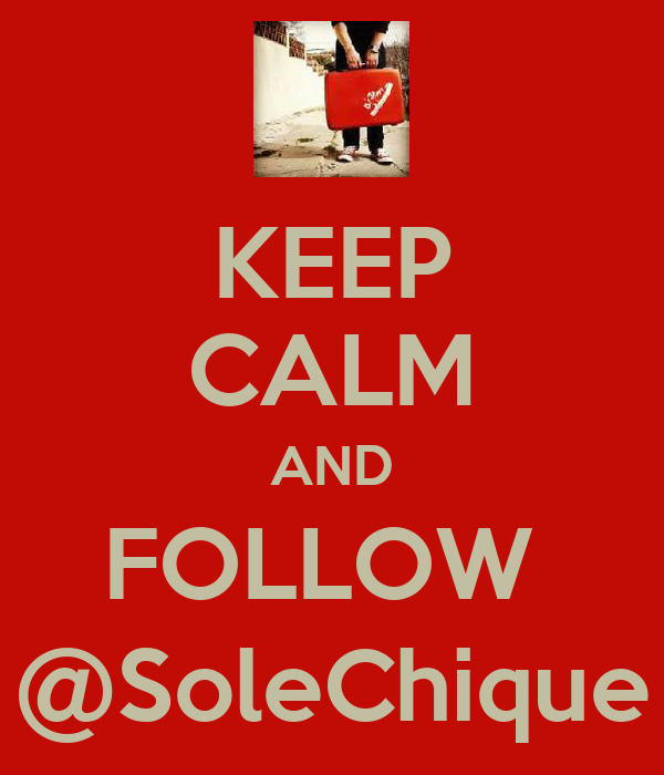 KEEP CALM AND FOLLOW  @SoleChique