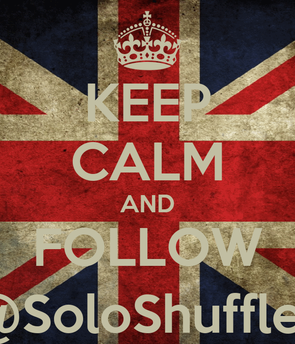 KEEP CALM AND FOLLOW @SoloShuffles