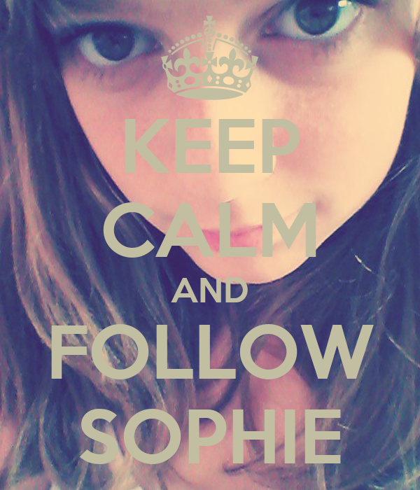 KEEP CALM AND FOLLOW SOPHIE
