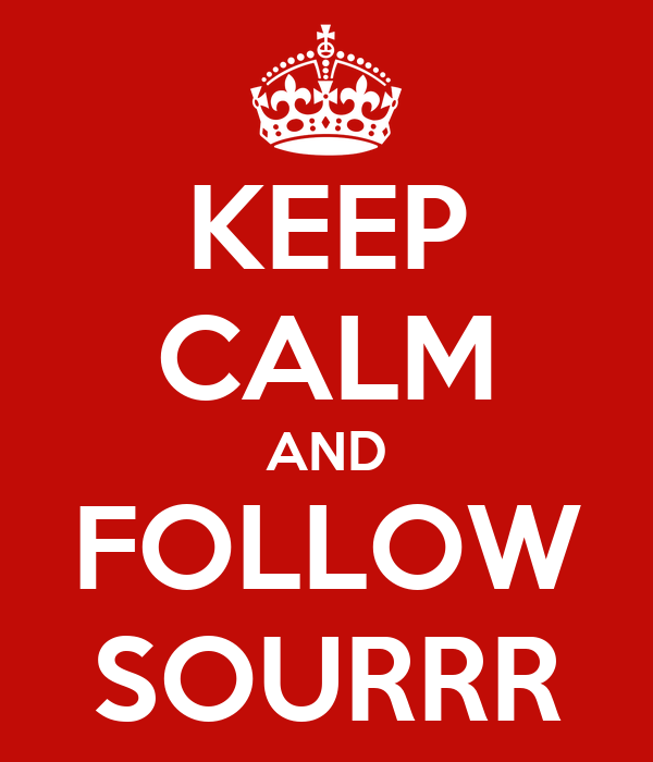 KEEP CALM AND FOLLOW SOURRR