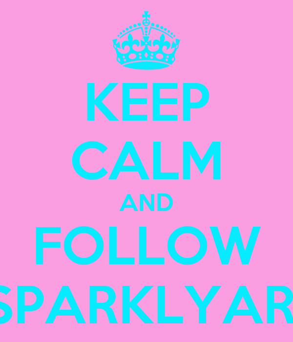KEEP CALM AND FOLLOW SPARKLYARI