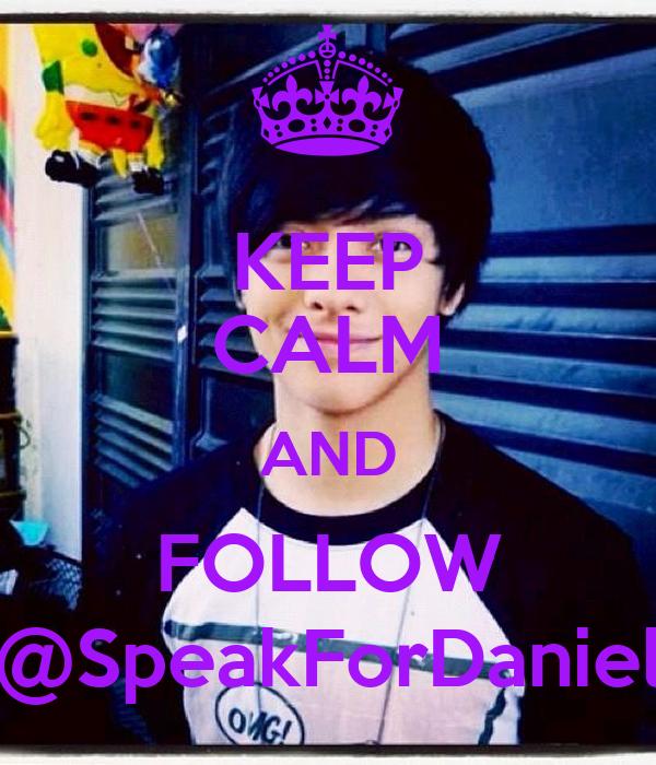 KEEP CALM AND FOLLOW @SpeakForDaniel