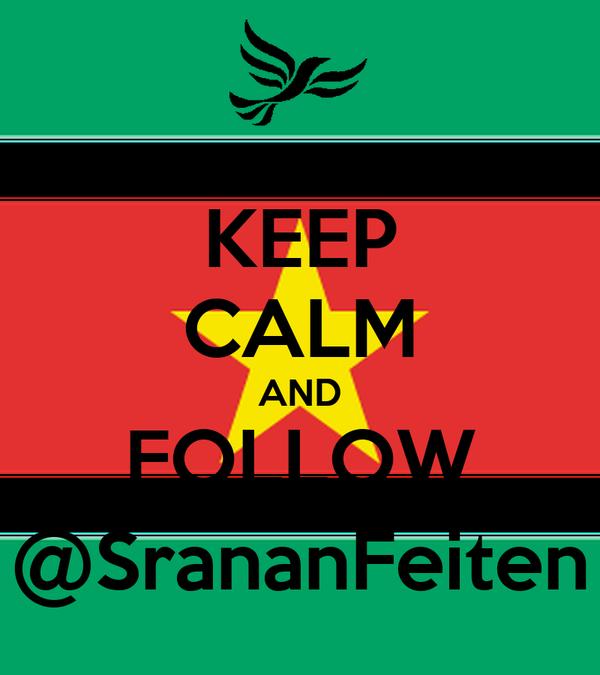 KEEP CALM AND FOLLOW @SrananFeiten