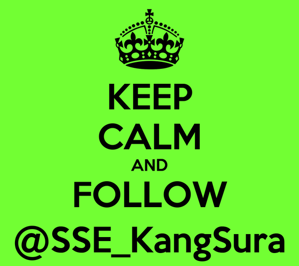 KEEP CALM AND FOLLOW @SSE_KangSura
