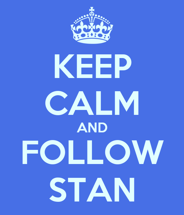 KEEP CALM AND FOLLOW STAN