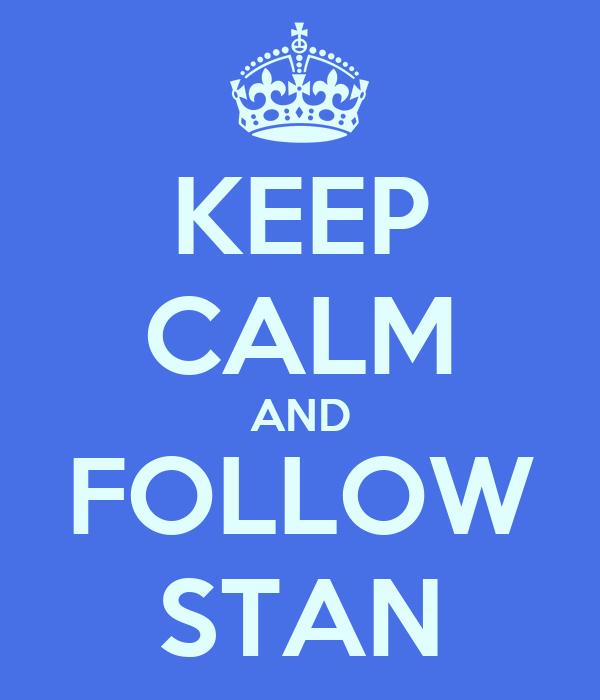 KEEP CALM AND FOLLOW STAN
