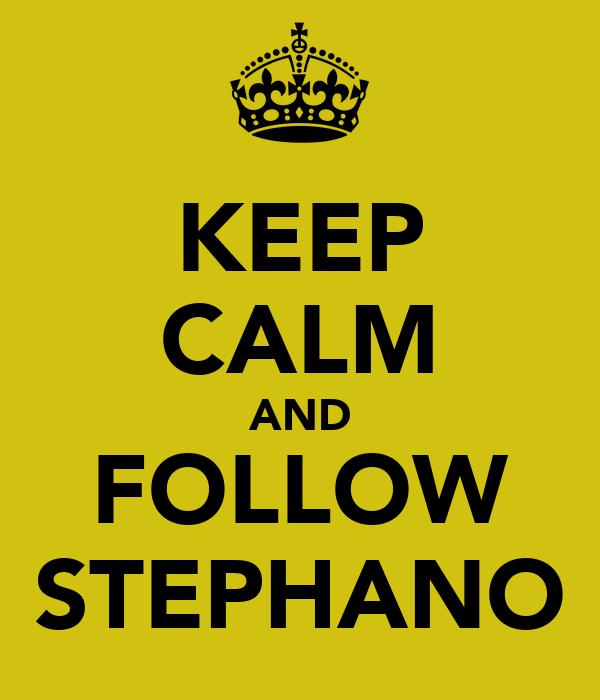KEEP CALM AND FOLLOW STEPHANO
