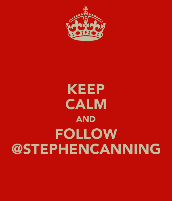 KEEP CALM AND FOLLOW @STEPHENCANNING