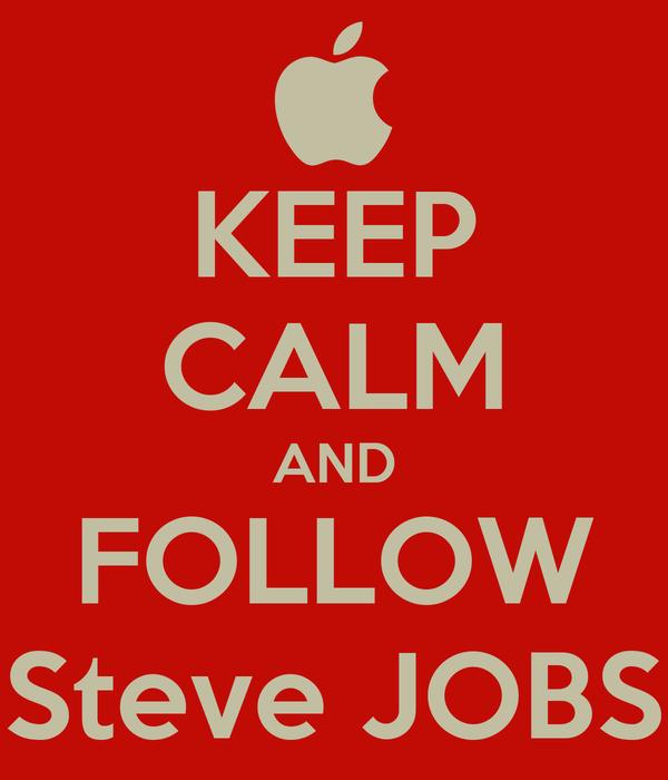 KEEP CALM AND FOLLOW Steve JOBS