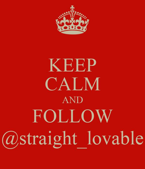 KEEP CALM AND FOLLOW @straight_lovable