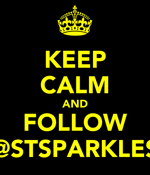 KEEP CALM AND FOLLOW @STSPARKLES