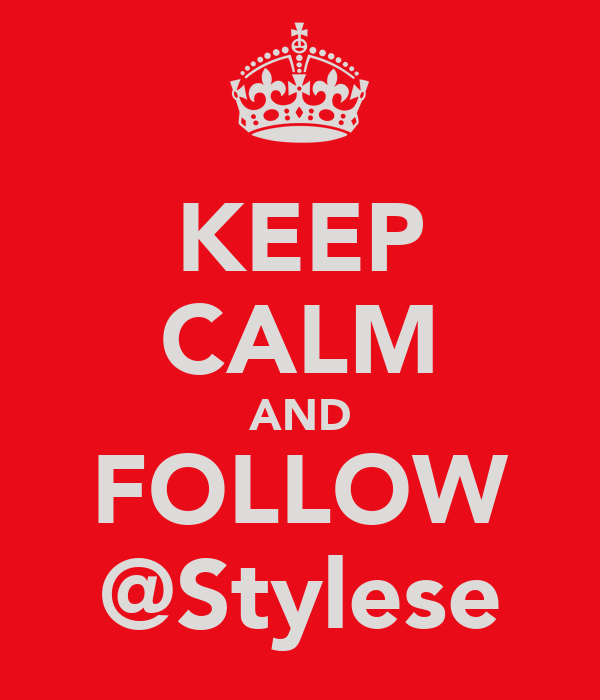 KEEP CALM AND FOLLOW @Stylese